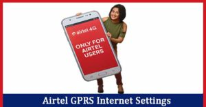Airtel GPRS Settings (2G/3G/4G) & APN Settings – Step by Step Configuration